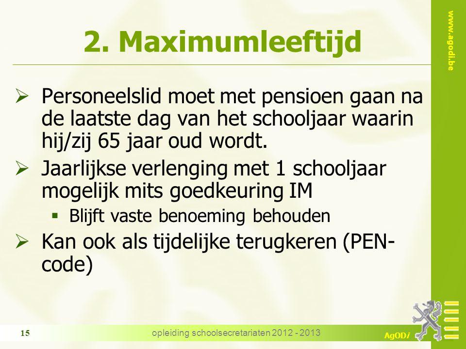 www.agodi.be AgODi opleiding schoolsecretariaten 2012 - 2013 15 2. Maximumleeftijd  Personeelslid moet met pensioen gaan na de laatste dag van het sc
