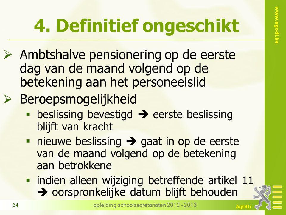 www.agodi.be AgODi opleiding schoolsecretariaten 2012 - 2013 24 4. Definitief ongeschikt  Ambtshalve pensionering op de eerste dag van de maand volge