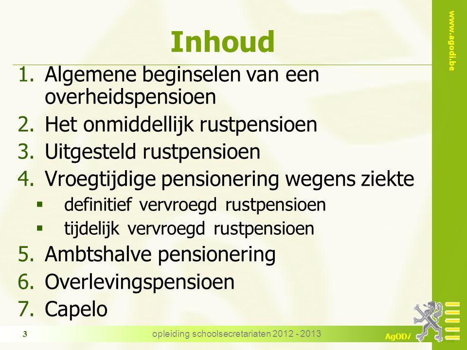 www.agodi.be AgODi opleiding schoolsecretariaten 2012 - 2013 3 Inhoud 1.Algemene beginselen van een overheidspensioen 2.Het onmiddellijk rustpensioen
