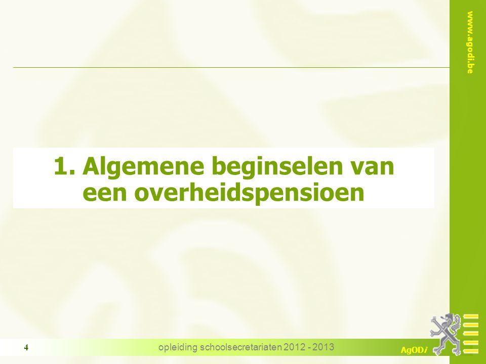 www.agodi.be AgODi opleiding schoolsecretariaten 2012 - 2013 4 1. Algemene beginselen van een overheidspensioen