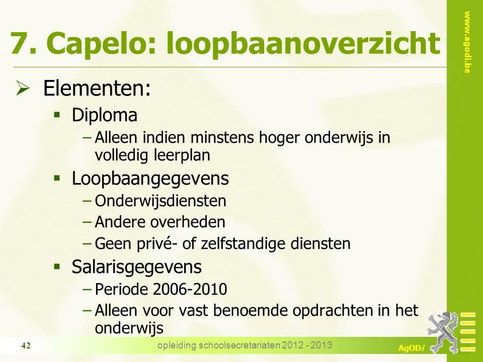 www.agodi.be AgODi 7. Capelo: loopbaanoverzicht  Elementen:  Diploma −Alleen indien minstens hoger onderwijs in volledig leerplan  Loopbaangegevens