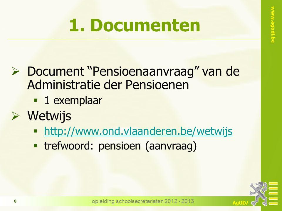 """www.agodi.be AgODi opleiding schoolsecretariaten 2012 - 2013 9 1. Documenten  Document """"Pensioenaanvraag"""" van de Administratie der Pensioenen  1 exe"""