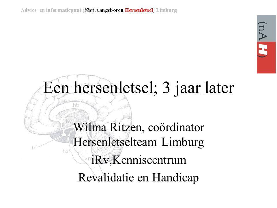 Een hersenletsel; 3 jaar later Wilma Ritzen, coördinator Hersenletselteam Limburg iRv,Kenniscentrum Revalidatie en Handicap