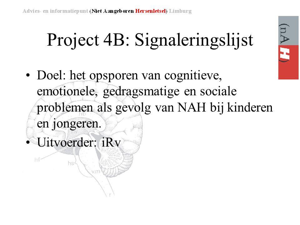 Project 4B: Signaleringslijst •Doel: het opsporen van cognitieve, emotionele, gedragsmatige en sociale problemen als gevolg van NAH bij kinderen en jongeren.