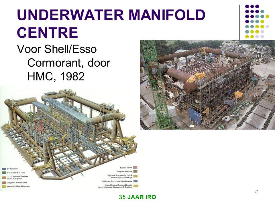35 JAAR IRO 31 UNDERWATER MANIFOLD CENTRE Voor Shell/Esso Cormorant, door HMC, 1982