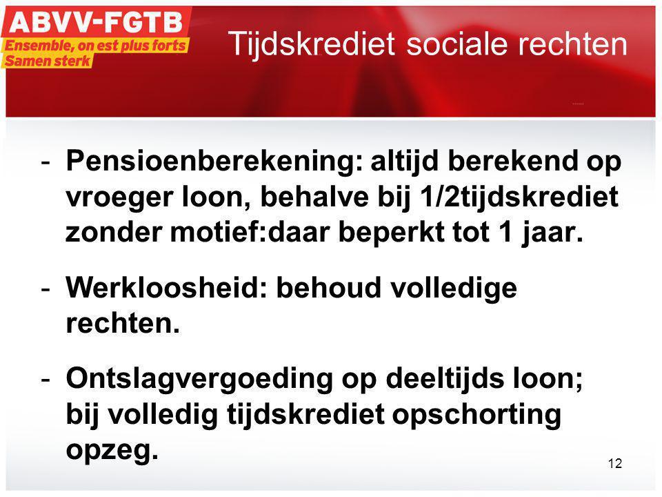 Tijdskrediet sociale rechten -Pensioenberekening: altijd berekend op vroeger loon, behalve bij 1/2tijdskrediet zonder motief:daar beperkt tot 1 jaar.