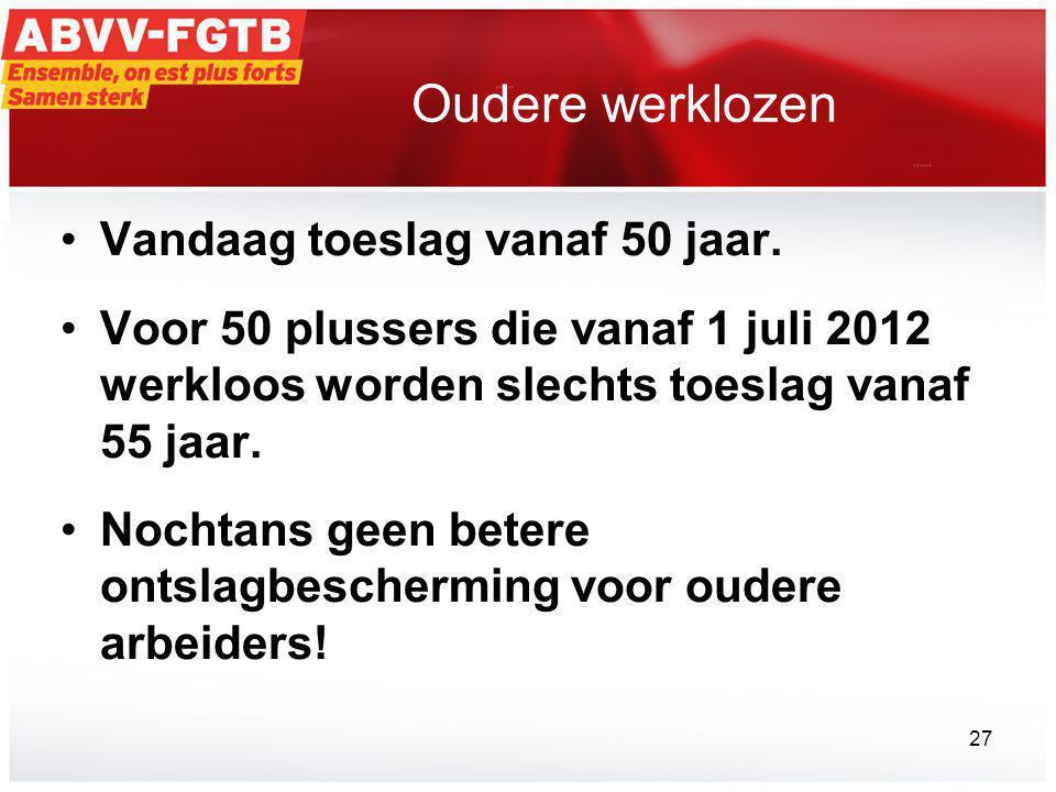 Oudere werklozen •Vandaag toeslag vanaf 50 jaar.