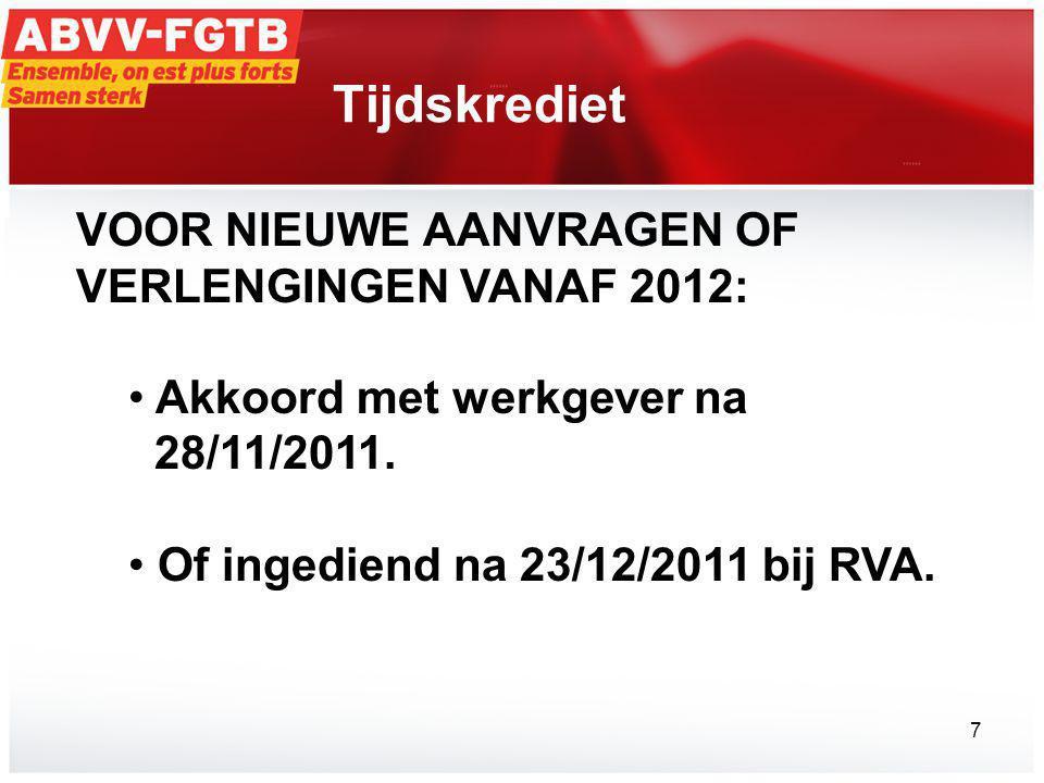 Tijdskrediet VOOR NIEUWE AANVRAGEN OF VERLENGINGEN VANAF 2012: • Akkoord met werkgever na 28/11/2011.