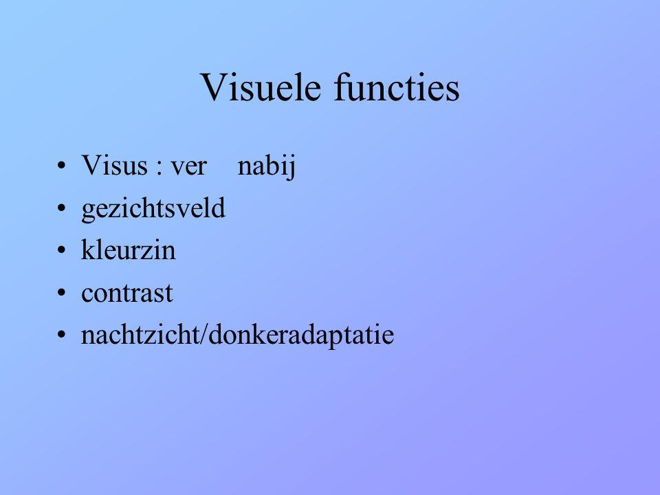 Visuele functies •Visus : ver nabij •gezichtsveld •kleurzin •contrast •nachtzicht/donkeradaptatie