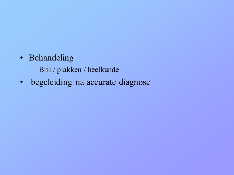•Behandeling –Bril / plakken / heelkunde • begeleiding na accurate diagnose