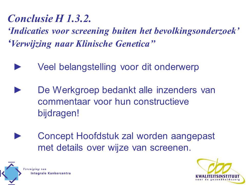 Conclusie H 1.3.2. 'Indicaties voor screening buiten het bevolkingsonderzoek' ' Verwijzing naar Klinische Genetica'' ► Veel belangstelling voor dit on