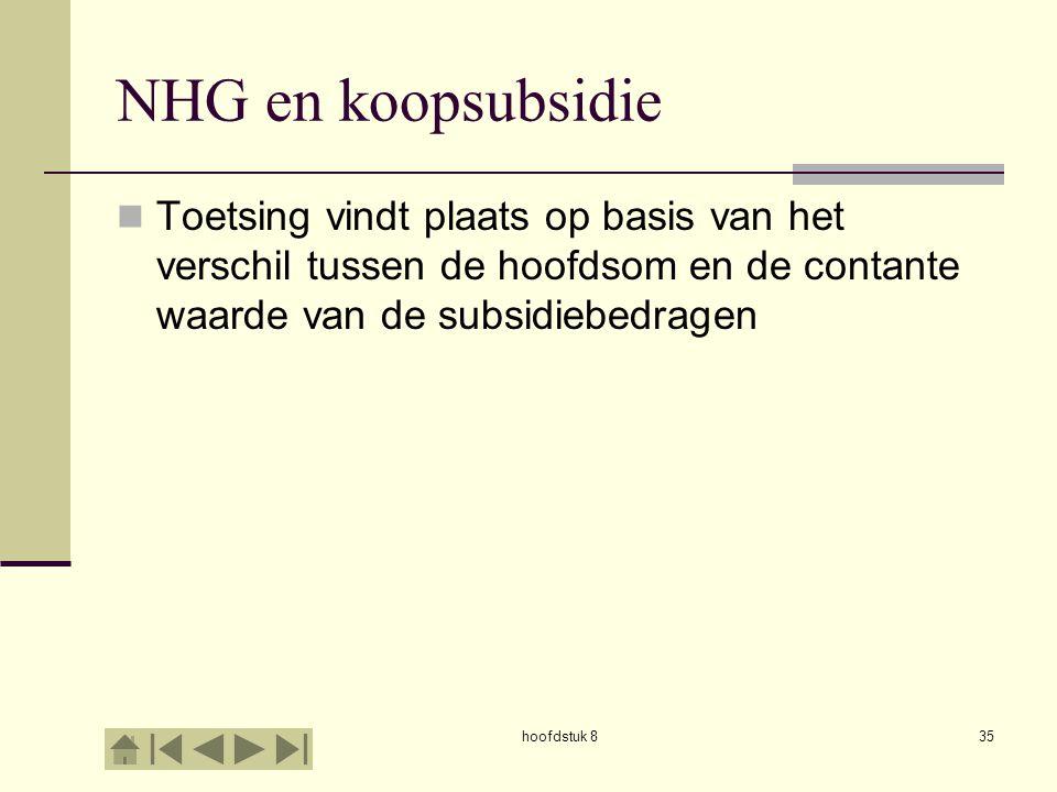 hoofdstuk 835 NHG en koopsubsidie  Toetsing vindt plaats op basis van het verschil tussen de hoofdsom en de contante waarde van de subsidiebedragen