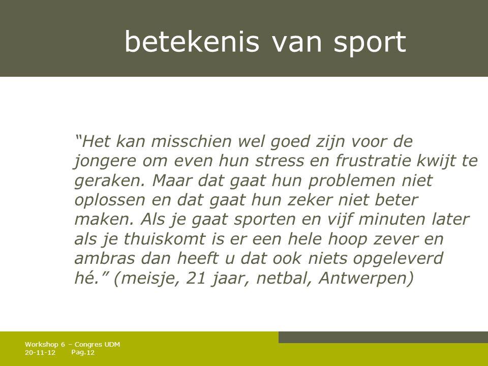 """Pag. betekenis van sport """"Het kan misschien wel goed zijn voor de jongere om even hun stress en frustratie kwijt te geraken. Maar dat gaat hun problem"""