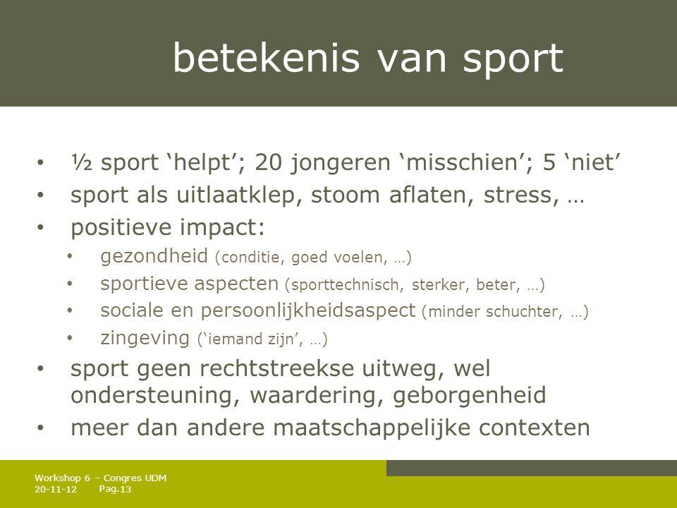 Pag. betekenis van sport • ½ sport 'helpt'; 20 jongeren 'misschien'; 5 'niet' • sport als uitlaatklep, stoom aflaten, stress, … • positieve impact: •