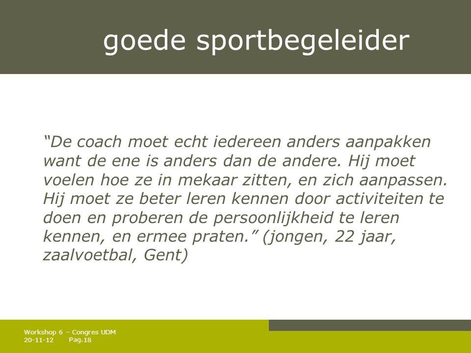 """Pag. goede sportbegeleider """"De coach moet echt iedereen anders aanpakken want de ene is anders dan de andere. Hij moet voelen hoe ze in mekaar zitten,"""
