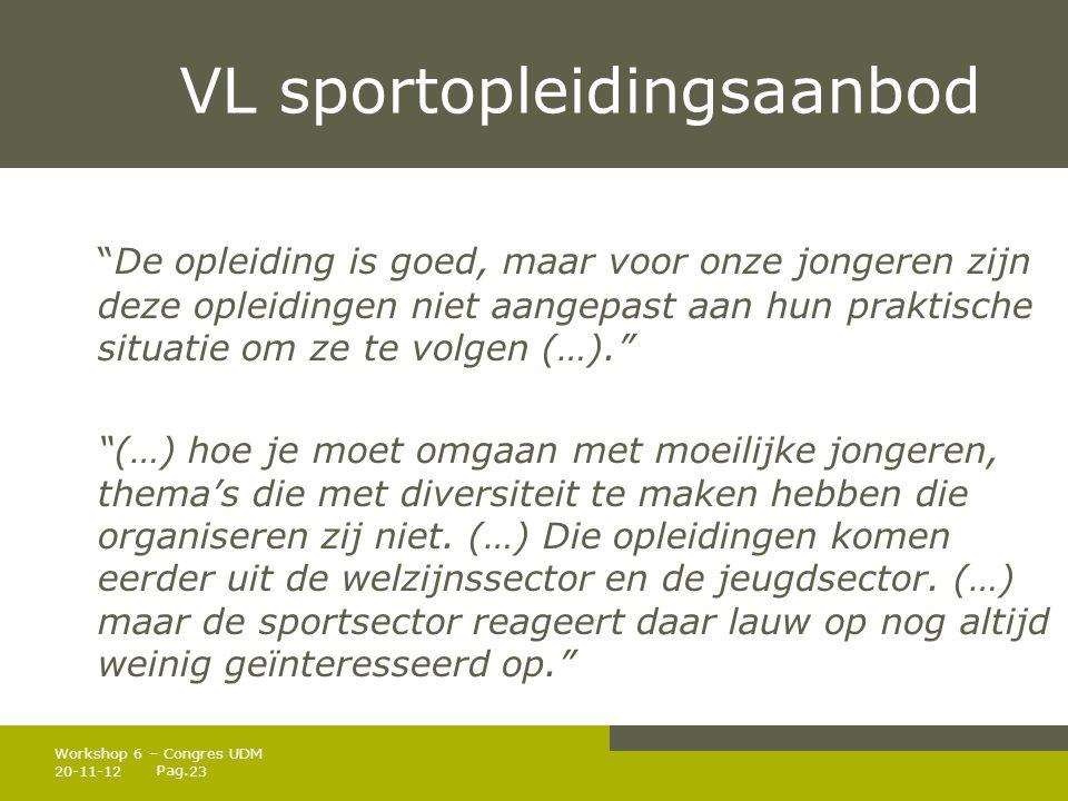 """Pag. VL sportopleidingsaanbod """"De opleiding is goed, maar voor onze jongeren zijn deze opleidingen niet aangepast aan hun praktische situatie om ze te"""