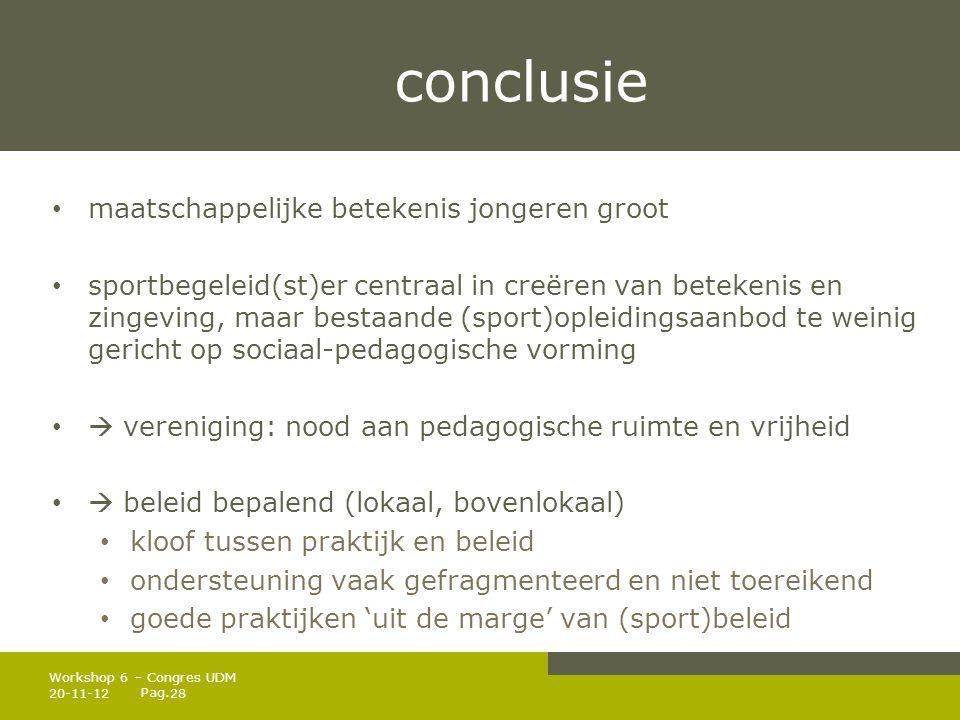 Pag. conclusie • maatschappelijke betekenis jongeren groot • sportbegeleid(st)er centraal in creëren van betekenis en zingeving, maar bestaande (sport