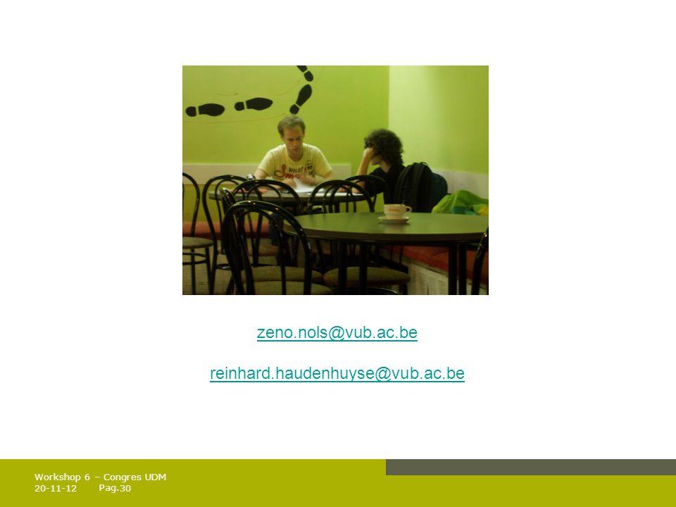 Pag. 20-11-1230 Workshop 6 – Congres UDM zeno.nols@vub.ac.be reinhard.haudenhuyse@vub.ac.be