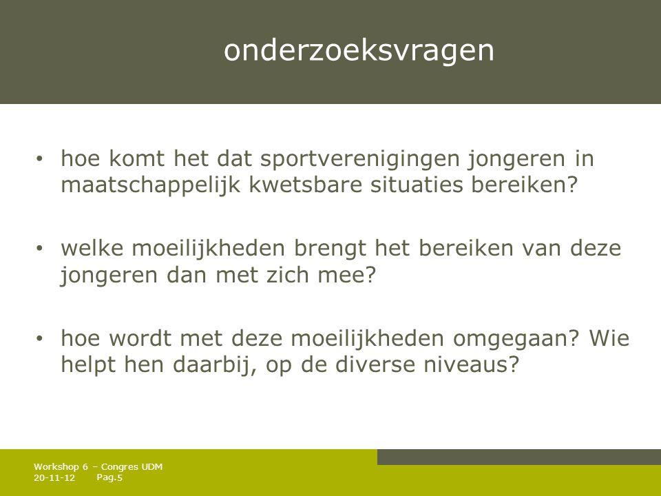 Pag. onderzoeksvragen • hoe komt het dat sportverenigingen jongeren in maatschappelijk kwetsbare situaties bereiken? • welke moeilijkheden brengt het