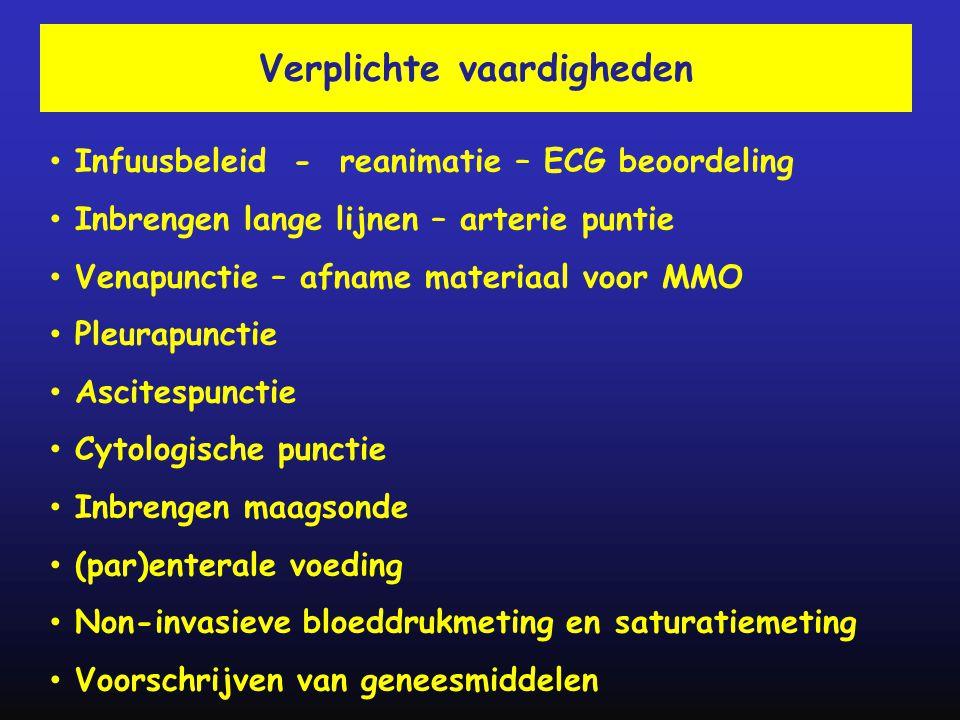 Verplichte vaardigheden • Infuusbeleid - reanimatie – ECG beoordeling • Inbrengen lange lijnen – arterie puntie • Venapunctie – afname materiaal voor