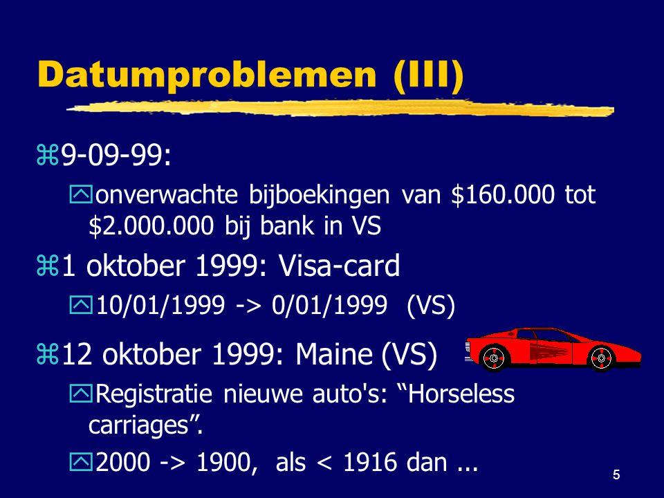 5 Datumproblemen (III) z9-09-99: yonverwachte bijboekingen van $160.000 tot $2.000.000 bij bank in VS z1 oktober 1999: Visa-card y10/01/1999 -> 0/01/1999 (VS) z12 oktober 1999: Maine (VS) yRegistratie nieuwe auto s: Horseless carriages .