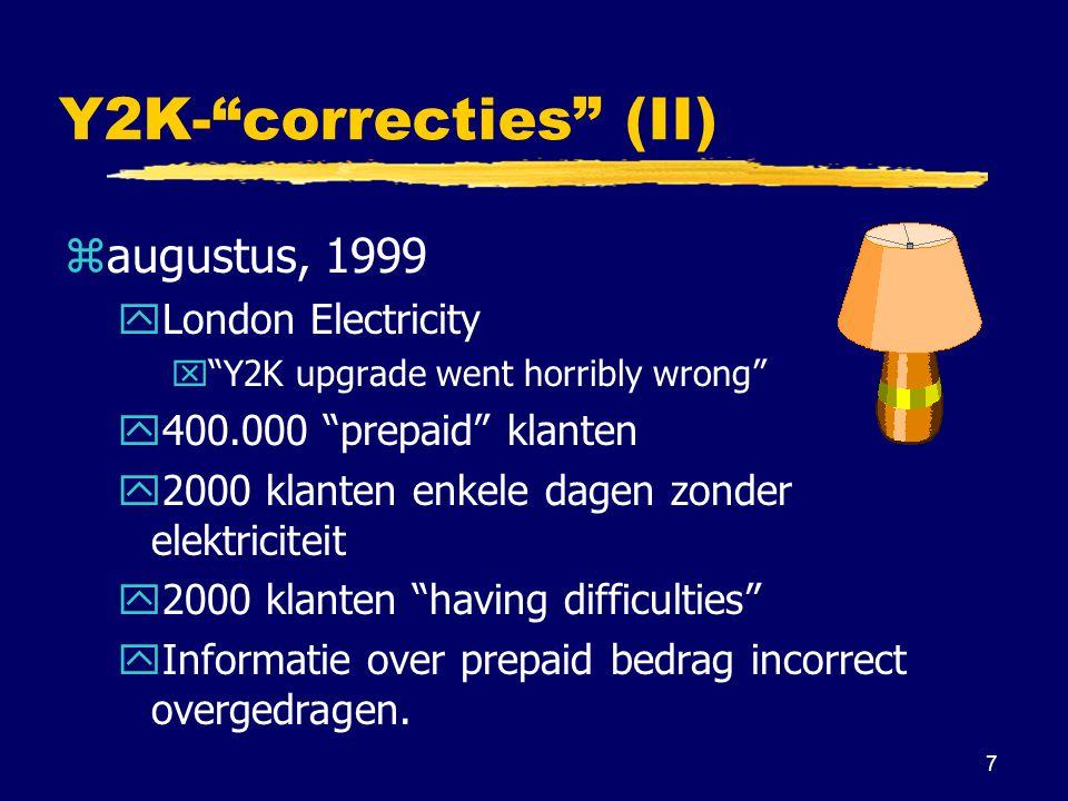 8 Y2K- correcties (III) zfebruari 1999: yVerkeersboetes in Ottawa yBoete gedateerd in 2097 yTe betalen voor 2098 (!) y300 boetes verstuurd y Correctie : overal 19 door 20 vervangen