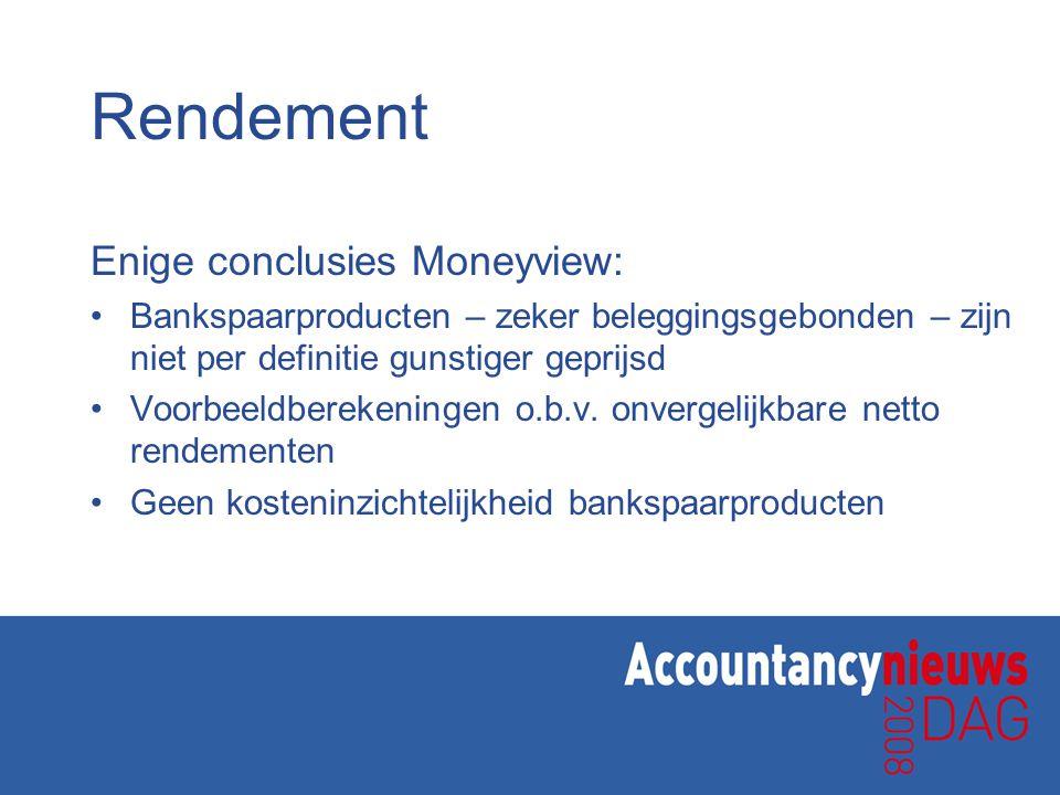 Rendement Enige conclusies Moneyview: •Bankspaarproducten – zeker beleggingsgebonden – zijn niet per definitie gunstiger geprijsd •Voorbeeldberekening