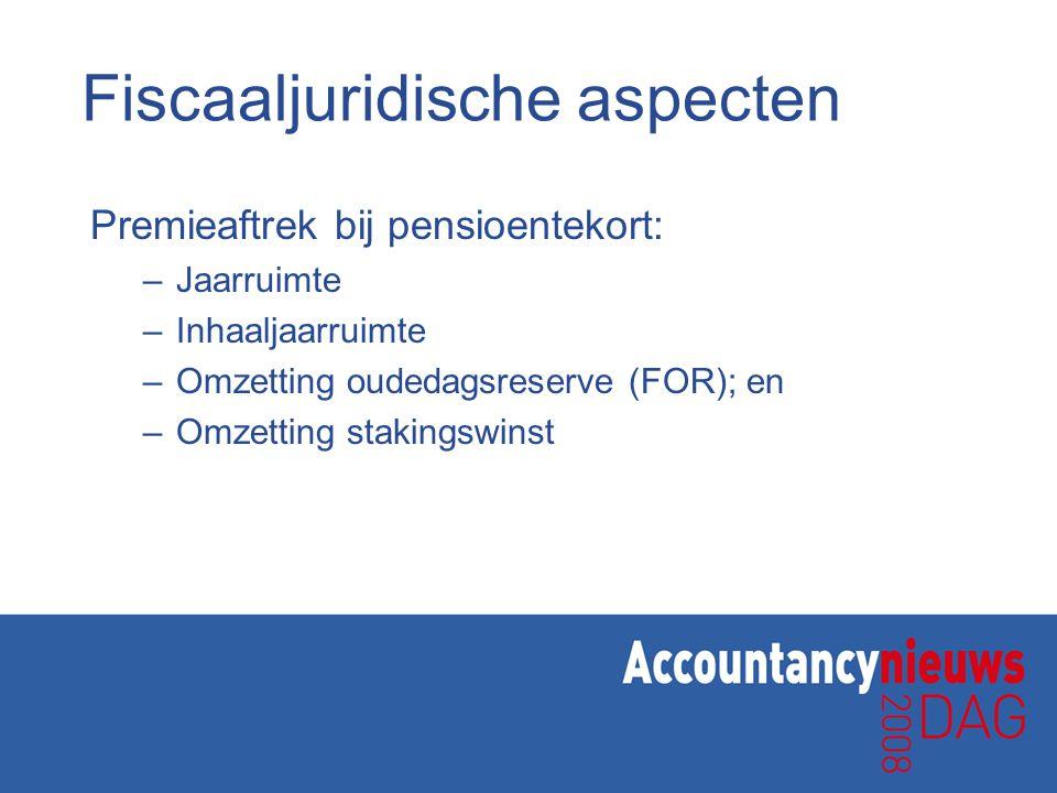 Fiscaaljuridische aspecten Premieaftrek bij pensioentekort: –Jaarruimte –Inhaaljaarruimte –Omzetting oudedagsreserve (FOR); en –Omzetting stakingswins
