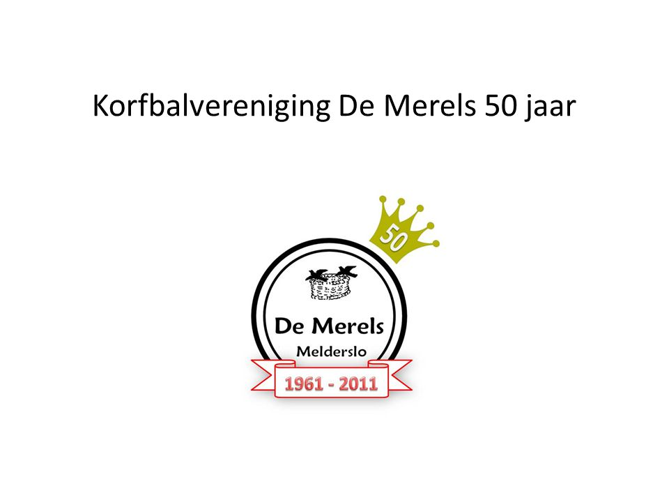 Een halve eeuw De Merels Op 21 april 1961 is dameskorfbalvereniging De Merels opgericht.