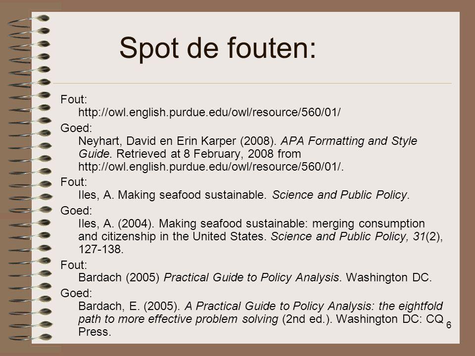 6 Spot de fouten: Fout: http://owl.english.purdue.edu/owl/resource/560/01/ Goed: Neyhart, David en Erin Karper (2008). APA Formatting and Style Guide.