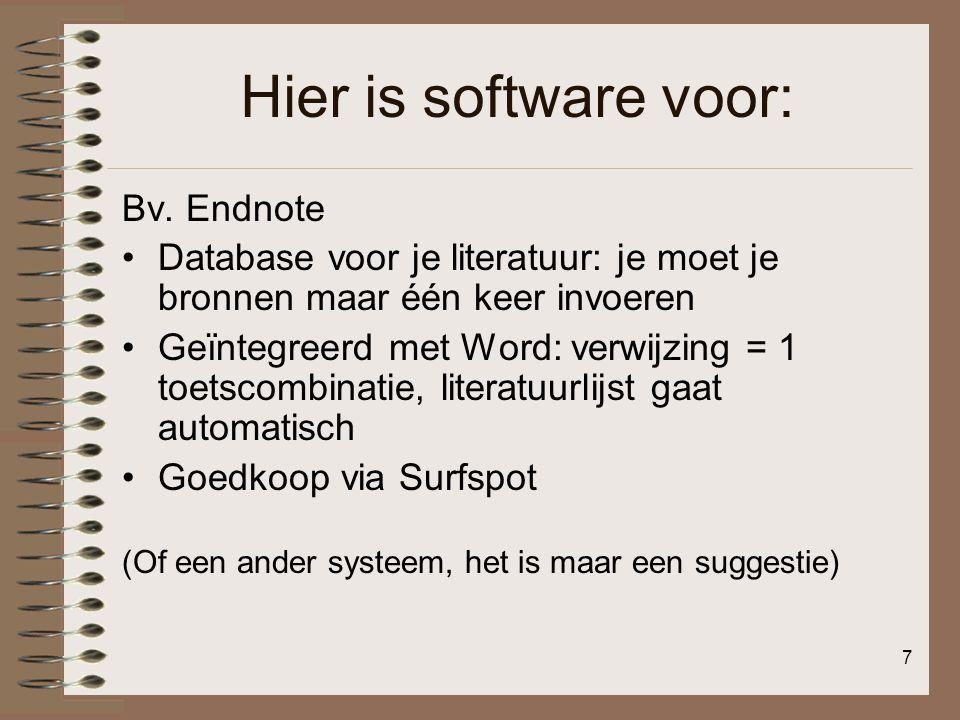7 Hier is software voor: Bv. Endnote •Database voor je literatuur: je moet je bronnen maar één keer invoeren •Geïntegreerd met Word: verwijzing = 1 to