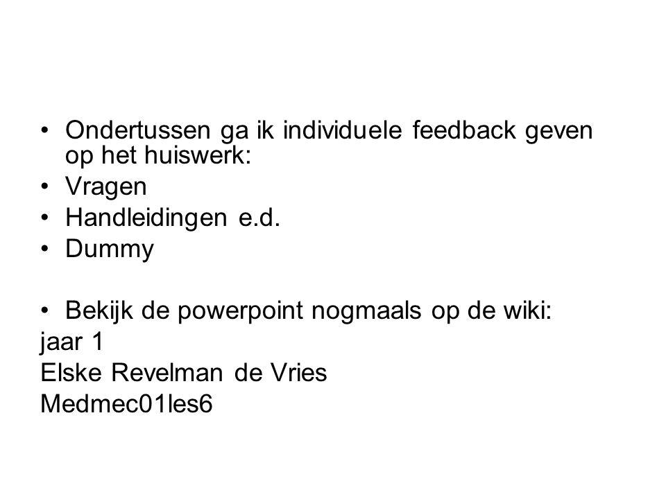 •Ondertussen ga ik individuele feedback geven op het huiswerk: •Vragen •Handleidingen e.d.