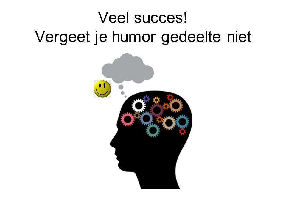 Veel succes! Vergeet je humor gedeelte niet