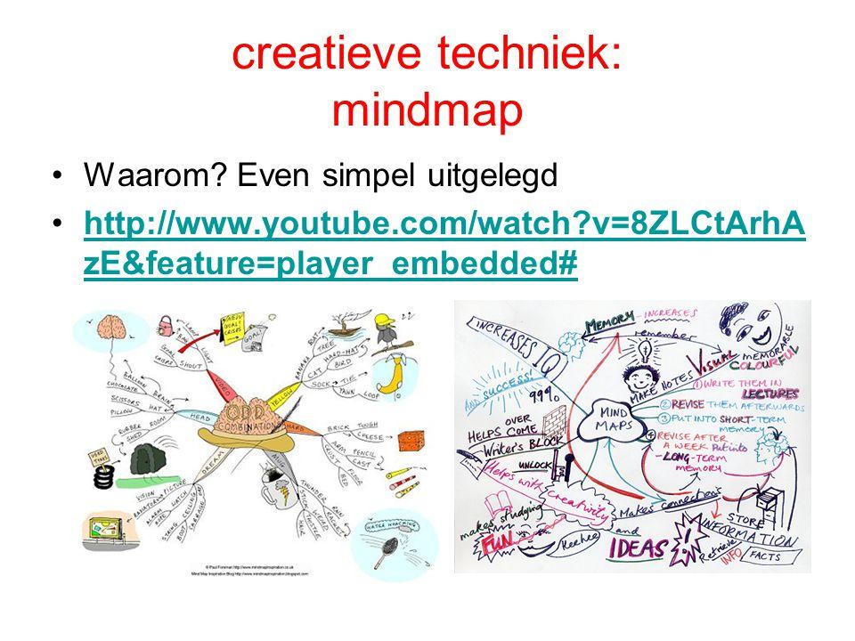 creatieve techniek: mindmap •Waarom? Even simpel uitgelegd •http://www.youtube.com/watch?v=8ZLCtArhA zE&feature=player_embedded#http://www.youtube.com