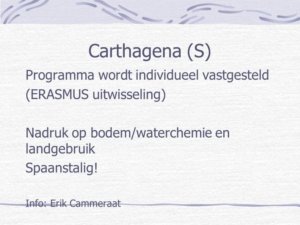 Carthagena (S) Programma wordt individueel vastgesteld (ERASMUS uitwisseling) Nadruk op bodem/waterchemie en landgebruik Spaanstalig! Info: Erik Camme