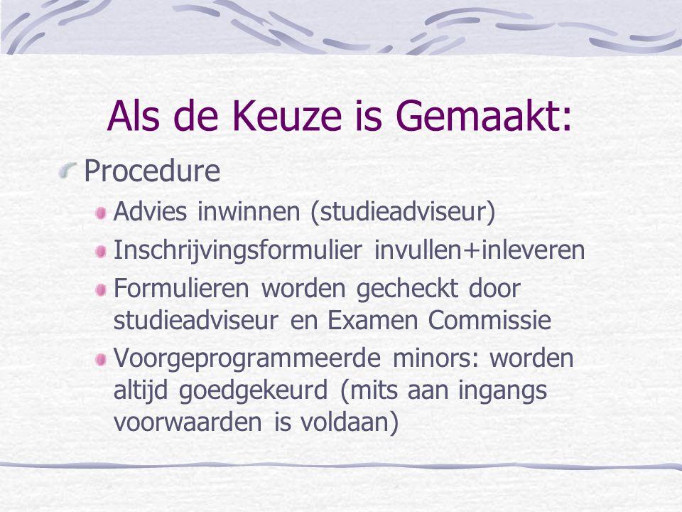 Als de Keuze is Gemaakt: Procedure Advies inwinnen (studieadviseur) Inschrijvingsformulier invullen+inleveren Formulieren worden gecheckt door studiea