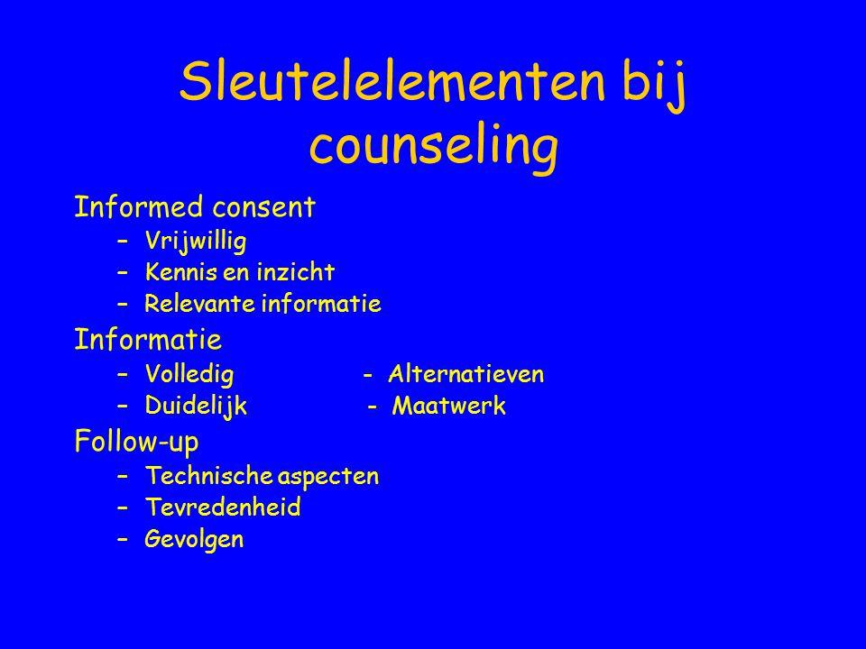 Sleutelelementen bij counseling Informed consent –Vrijwillig –Kennis en inzicht –Relevante informatie Informatie –Volledig - Alternatieven –Duidelijk