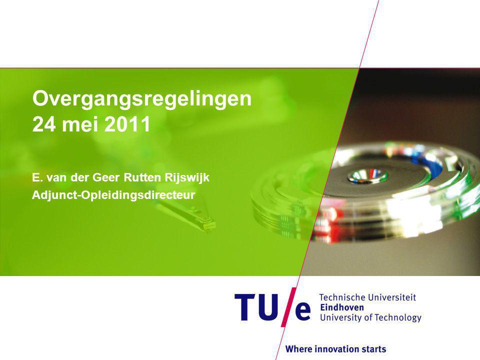 Overgangsregelingen 24 mei 2011 E. van der Geer Rutten Rijswijk Adjunct-Opleidingsdirecteur