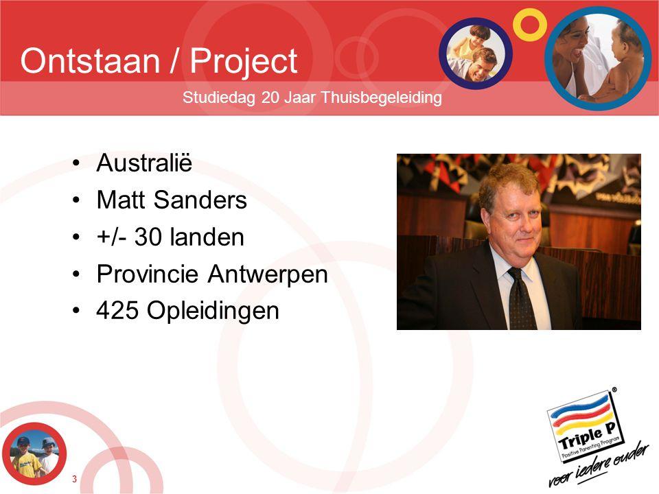 3 Ontstaan / Project Studiedag 20 Jaar Thuisbegeleiding •Australië •Matt Sanders •+/- 30 landen •Provincie Antwerpen •425 Opleidingen