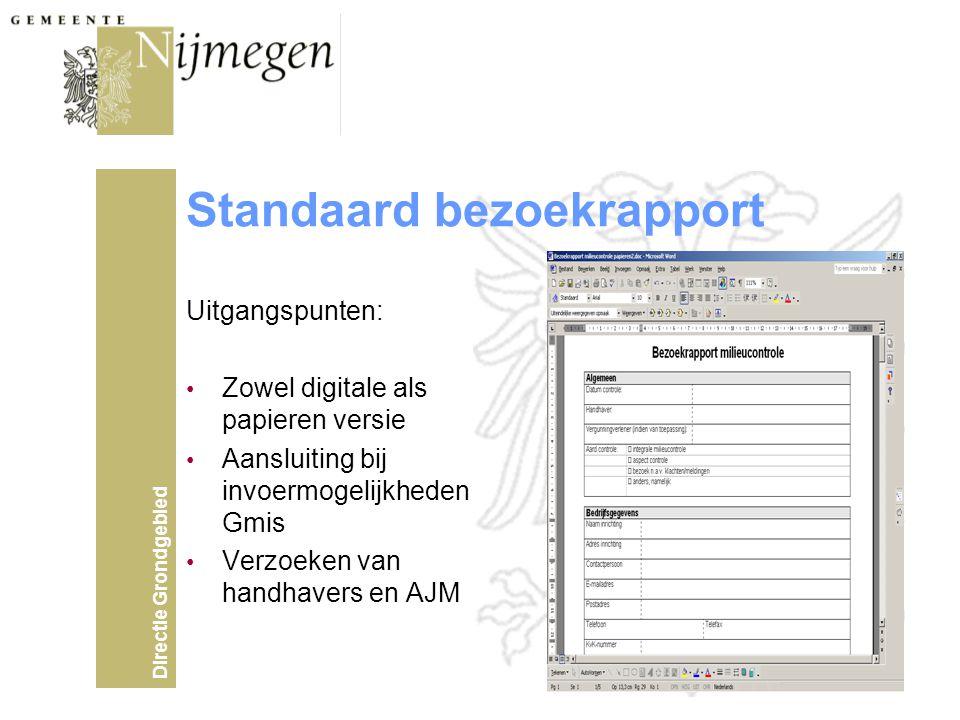 Directie Grondgebied Standaard bezoekrapport Uitgangspunten: • Zowel digitale als papieren versie • Aansluiting bij invoermogelijkheden Gmis • Verzoeken van handhavers en AJM