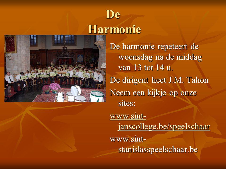 De Harmonie De harmonie repeteert de woensdag na de middag van 13 tot 14 u. De dirigent heet J.M. Tahon Neem een kijkje op onze sites: www.sint- jansc