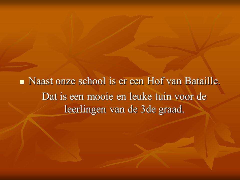  Naast onze school is er een Hof van Bataille.