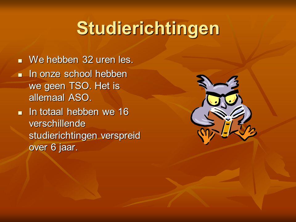 Studierichtingen  We hebben 32 uren les.  In onze school hebben we geen TSO. Het is allemaal ASO.  In totaal hebben we 16 verschillende studiericht