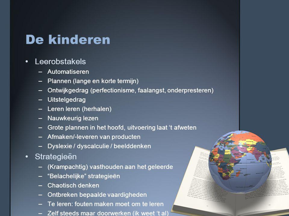 De kinderen •L•Leerobstakels –A–Automatiseren –P–Plannen (lange en korte termijn) –O–Ontwijkgedrag (perfectionisme, faalangst, onderpresteren) –U–Uits