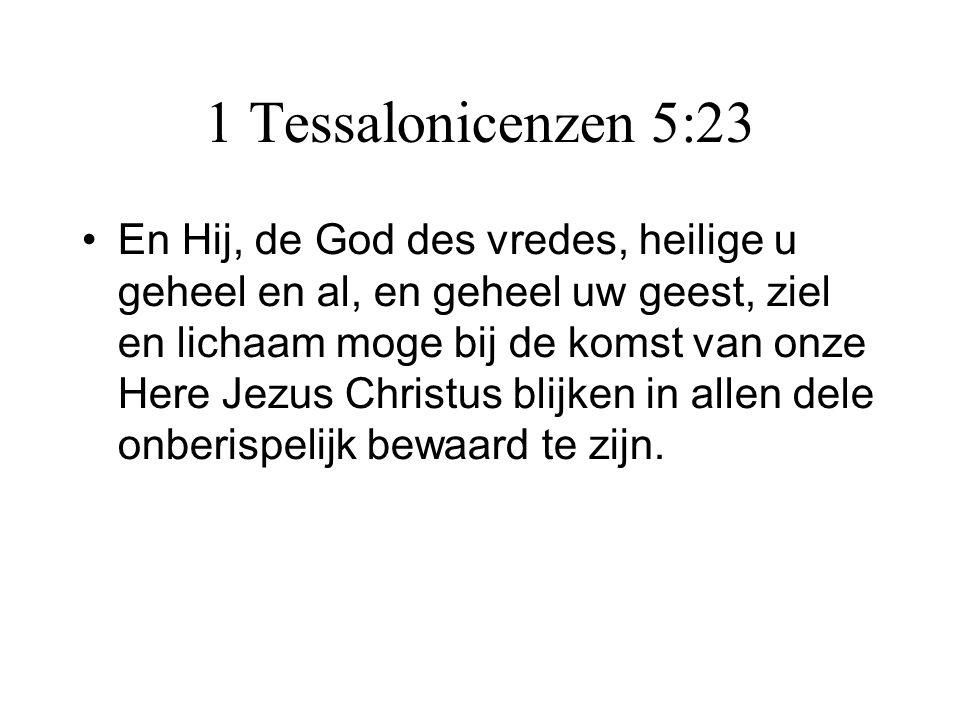 1 Tessalonicenzen 5:23 •En Hij, de God des vredes, heilige u geheel en al, en geheel uw geest, ziel en lichaam moge bij de komst van onze Here Jezus C