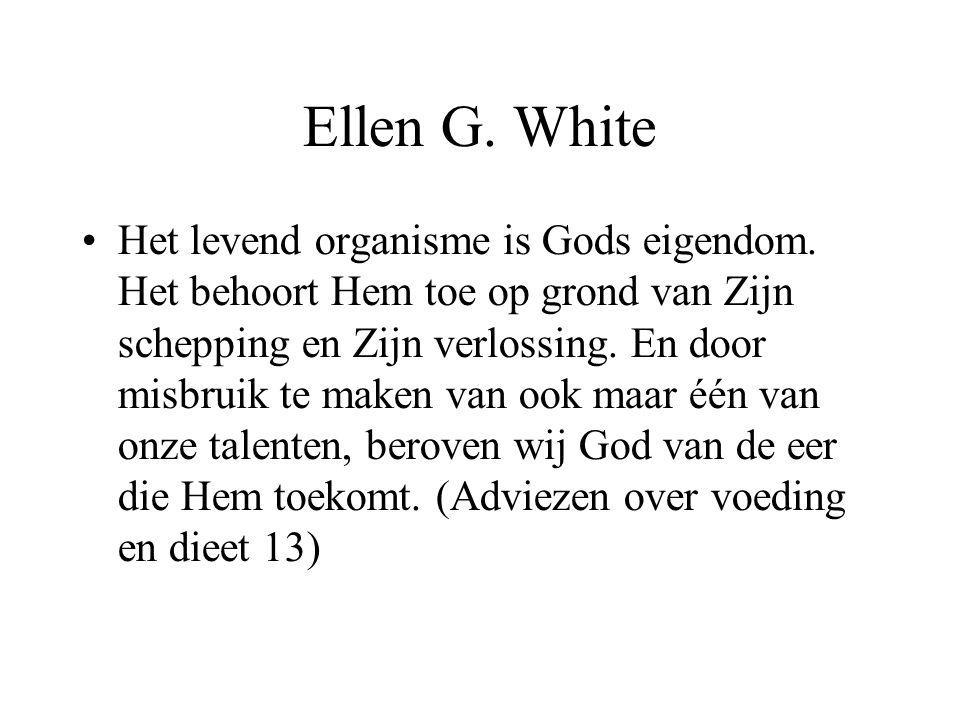 Ellen G. White •Het levend organisme is Gods eigendom. Het behoort Hem toe op grond van Zijn schepping en Zijn verlossing. En door misbruik te maken v