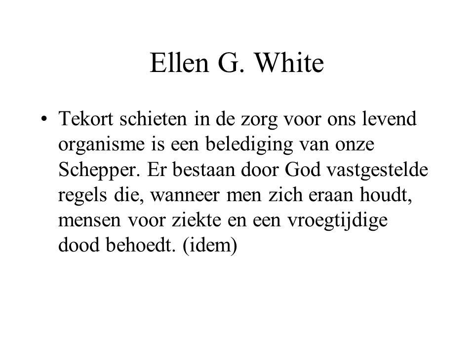 Ellen G. White •Tekort schieten in de zorg voor ons levend organisme is een belediging van onze Schepper. Er bestaan door God vastgestelde regels die,