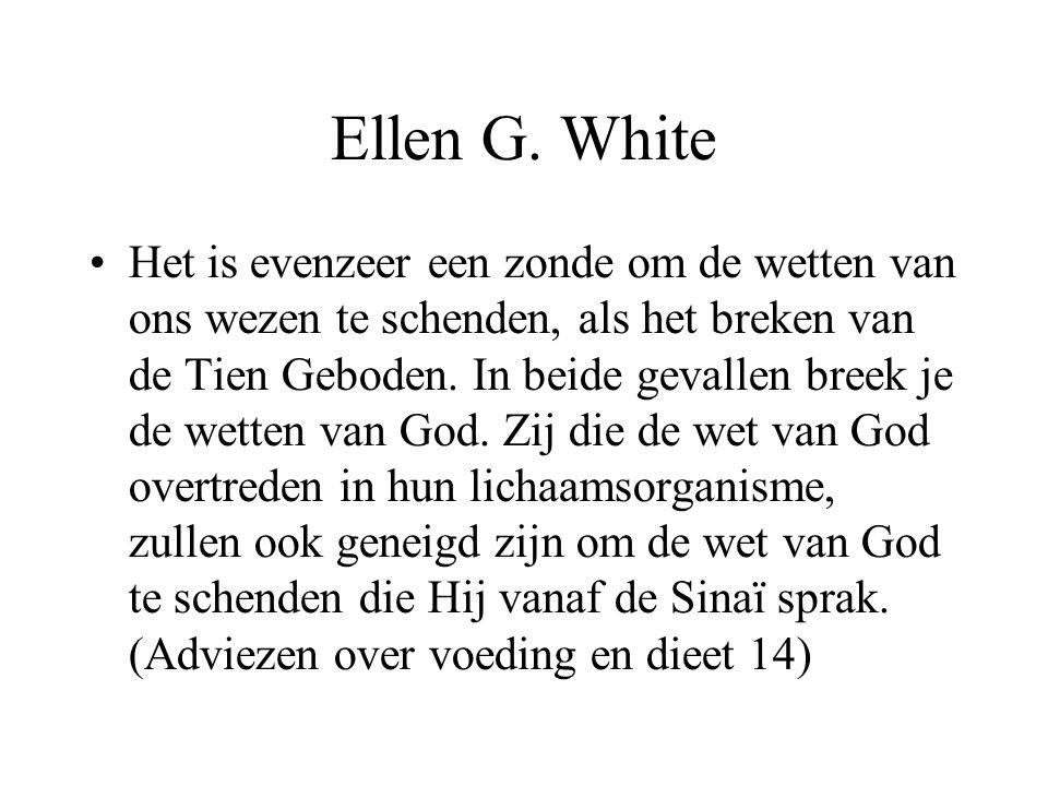 Ellen G. White •Het is evenzeer een zonde om de wetten van ons wezen te schenden, als het breken van de Tien Geboden. In beide gevallen breek je de we