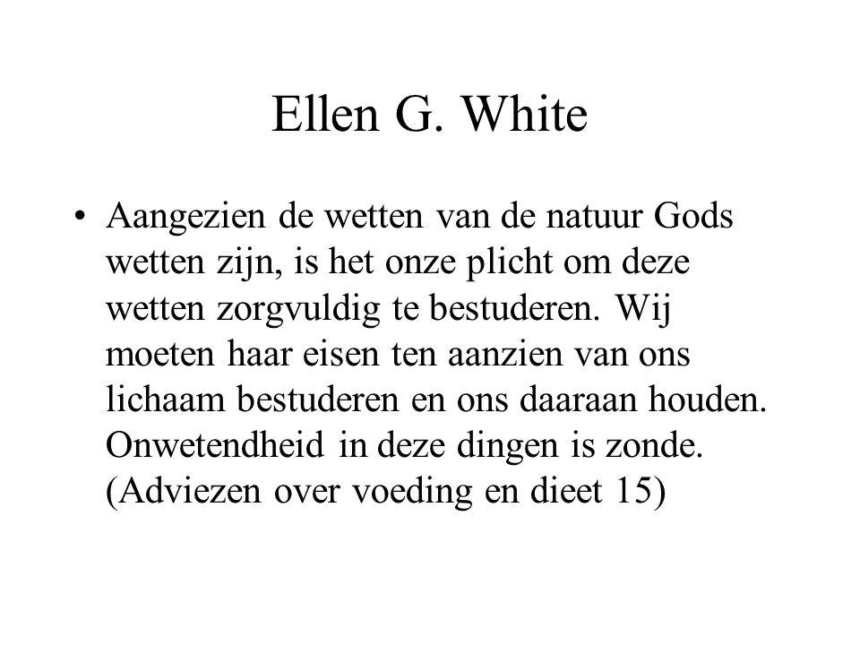 Ellen G. White •Aangezien de wetten van de natuur Gods wetten zijn, is het onze plicht om deze wetten zorgvuldig te bestuderen. Wij moeten haar eisen