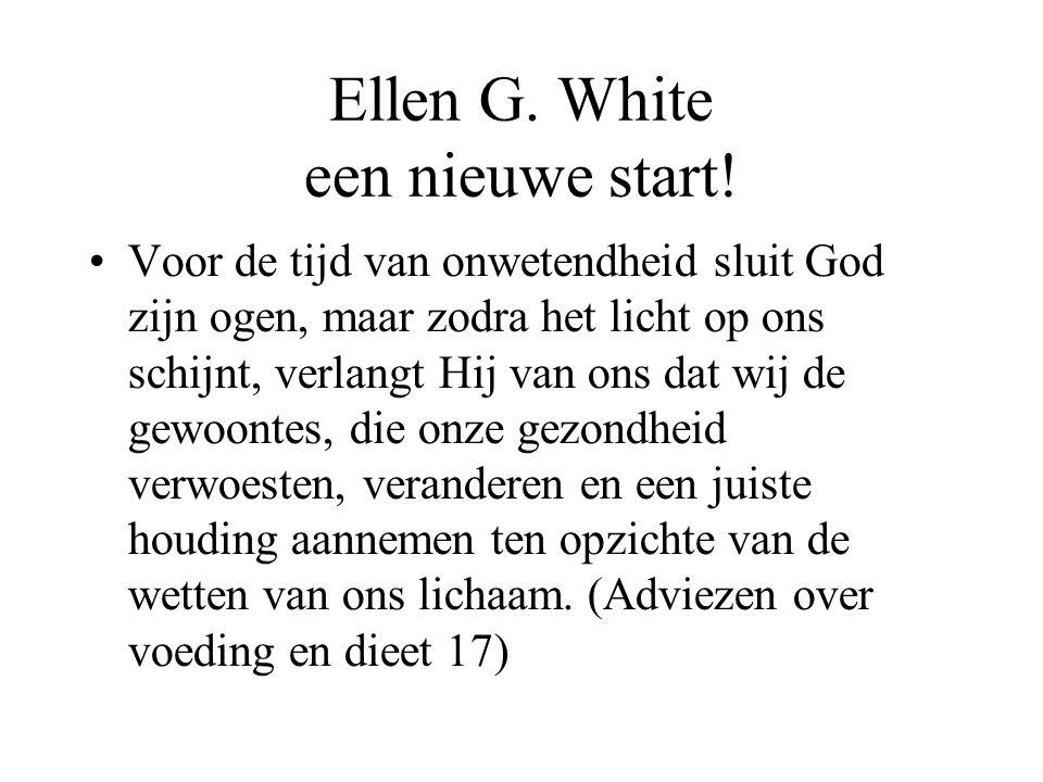 Ellen G. White een nieuwe start! •Voor de tijd van onwetendheid sluit God zijn ogen, maar zodra het licht op ons schijnt, verlangt Hij van ons dat wij